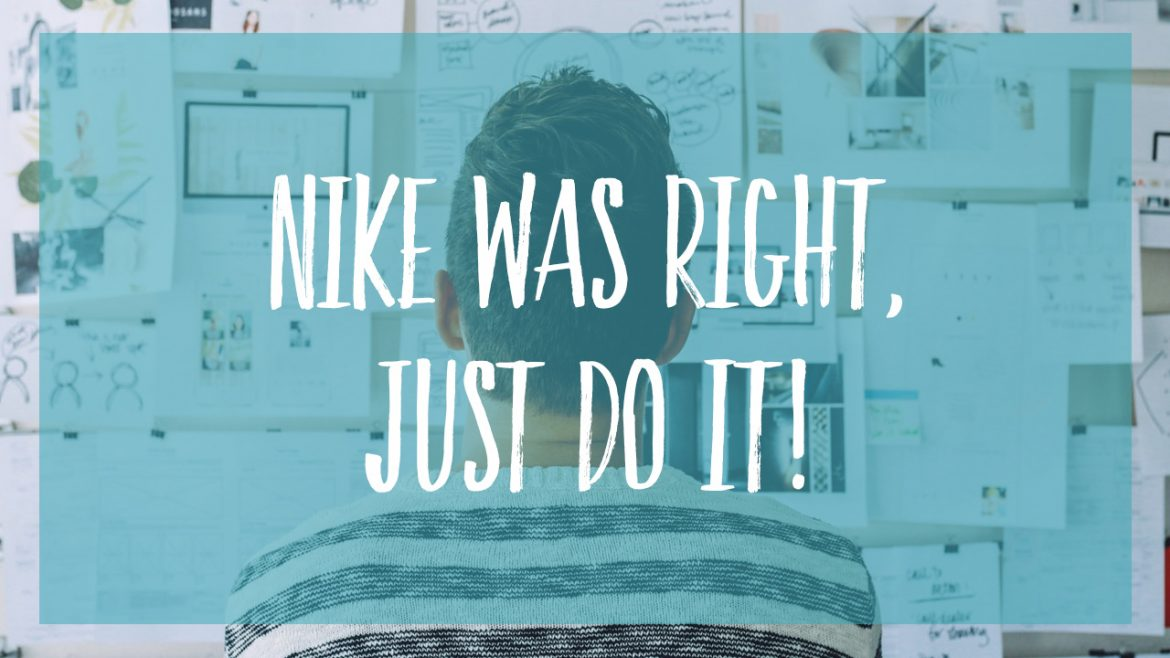 Nike was right, just do it!